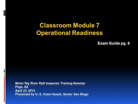 Classroom Module 7 Operational Readiness Exam Guide pg. 6.