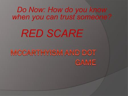 RED SCARE Do Now: How do you know when you can trust someone?