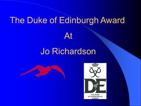 The Duke of Edinburgh Award At Jo Richardson The Duke Of Edinburgh Award The Award offers a programme that is enjoyable, challenging and rewarding Many.