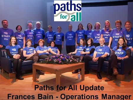 Paths for All Update Frances Bain - Operations Manager.