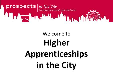 Welcome to Higher Apprenticeships in the City.