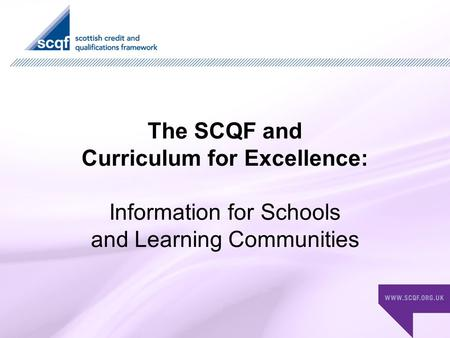 The SCQF and Curriculum for Excellence: Information for Schools and Learning Communities.