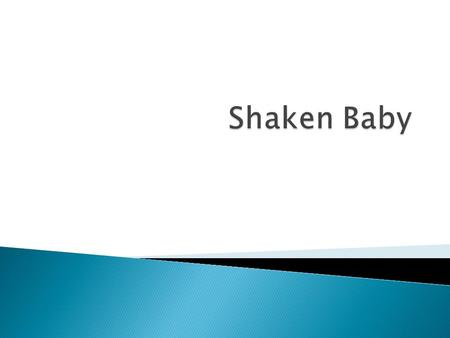  Shaken baby syndrome is a type of inflicted traumatic brain injury that happens when a baby is violently shaken.  A baby has weak neck muscles and.