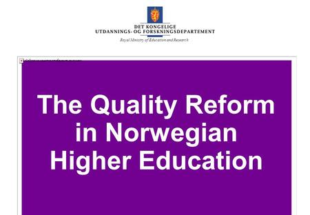UFD The Quality Reform in Norwegian Higher Education Royal Ministry of Education and Research.