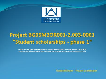 "Project BG05M2OR001-2.003-0001 Student scholarships - phase 1"" Funded by the Operational Programme Science and education for smart growth 2014-2020,"