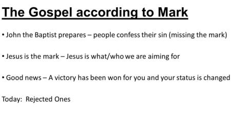 The Gospel according to Mark John the Baptist prepares – people confess their sin (missing the mark) Jesus is the mark – Jesus is what/who we are aiming.