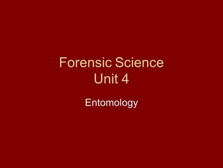 Forensic Science Unit 4 Entomology. What is Forensic Entomology? Entomology is the study of insects. Insects arrive at a decomposing body in a particular.