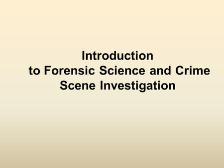 Introduction to Forensic Science and Crime Scene Investigation.