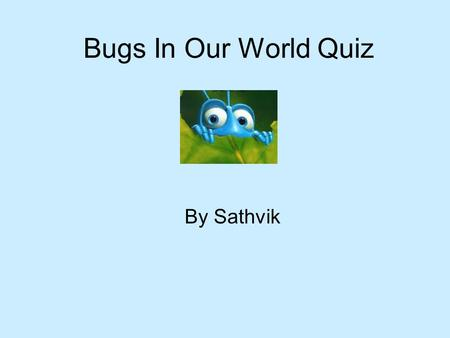Bugs In Our World Quiz By Sathvik. 1 - Study of Insects What is the study of insects called?
