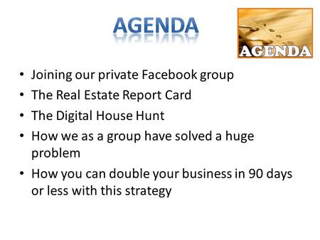 Joining our private Facebook group The Real Estate Report Card The Digital House Hunt How we as a group have solved a huge problem How you can double your.