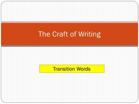 "The Craft of Writing Transition Words. Mini-Lesson Write TWO sentences of any length. Begin the second sentence with the phrase ""On the other hand""."
