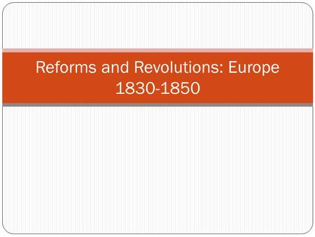 Reforms and Revolutions: Europe 1830-1850. Essential Questions Why no Revolution in Britain? How did the political revolution, derailed in France and.