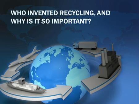 Recycling may seem like a relatively new concept, but researching who invented recycling shows that for centuries in the past, recycling was a way of.