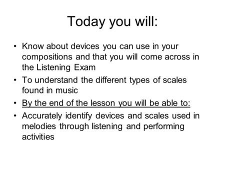 Today you will: Know about devices you can use in your compositions and that you will come across in the Listening Exam To understand the different types.