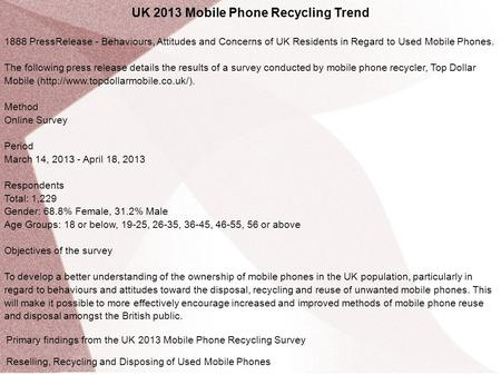 UK 2013 Mobile Phone Recycling Trend 1888 PressRelease - Behaviours, Attitudes and Concerns of UK Residents in Regard to Used Mobile Phones. The following.
