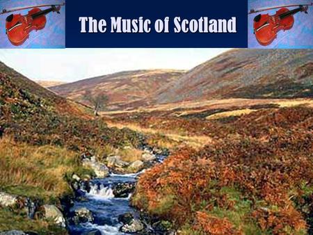 The Music of Scotland. Contents page The Instruments Scottish Scale The dances The Bands Songs.
