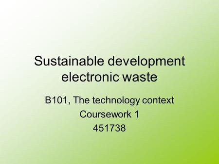 Sustainable development electronic waste B101, The technology context Coursework 1 451738.