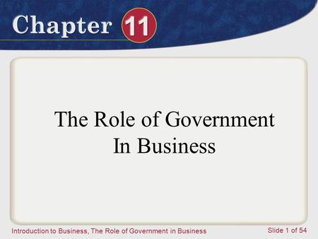 Introduction to Business, The Role of Government in Business Slide 1 of 54 The Role of Government In Business.