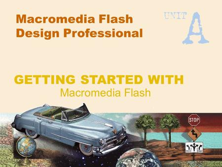Macromedia Flash Design Professional Macromedia Flash GETTING STARTED WITH.