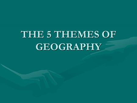 THE 5 THEMES OF GEOGRAPHY THE FIVE THEMES OF GEOGRAPHY LocationLocation PlacePlace Human-Environment InteractionHuman-Environment Interaction MovementMovement.