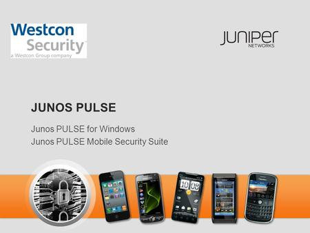 JUNOS PULSE Junos PULSE for Windows Junos PULSE Mobile Security Suite.