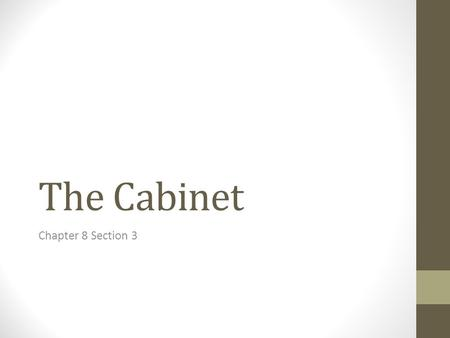 The Cabinet Chapter 8 Section 3. Selection of the Cabinet There are 15 major executive departments, and the President appoints the heads of each one.
