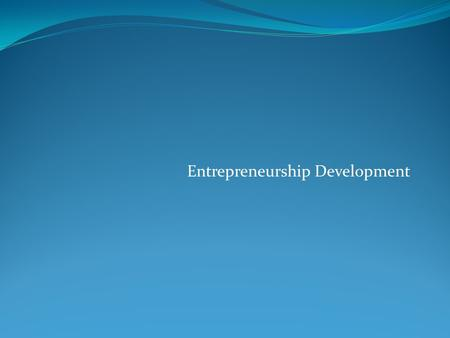 Entrepreneurship Development. An entrepreneur is a person who has possession <strong>of</strong> a new enterprise, venture or idea and assumes significant accountability.