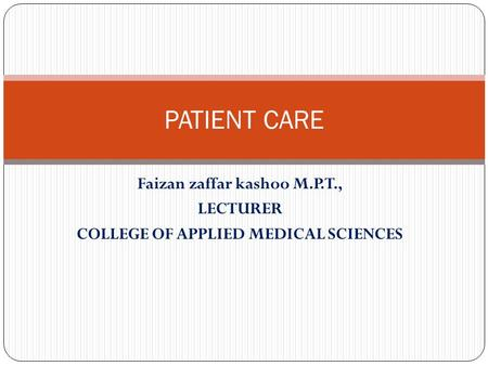 Faizan zaffar kashoo M.P.T., LECTURER COLLEGE OF APPLIED MEDICAL SCIENCES PATIENT CARE.