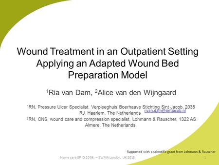 Wound Treatment in an Outpatient Setting Applying an Adapted Wound Bed Preparation Model 1 Ria van Dam, 2 Alice van den Wijngaard 1 RN, Pressure Ulcer.