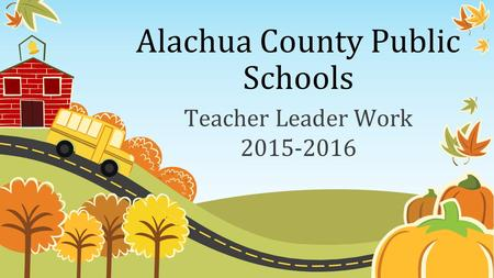 Alachua County Public Schools Teacher Leader Work 2015-2016.