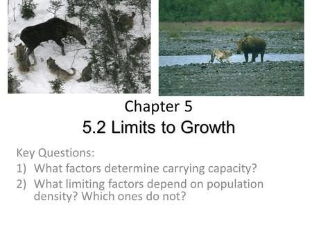 5.2 Limits to Growth Chapter 5 5.2 Limits to Growth Key Questions: 1)What factors determine carrying capacity? 2)What limiting factors depend on population.