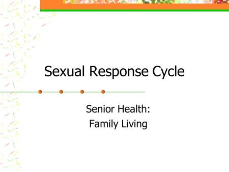 Sexual Response Cycle Senior Health: Family Living.
