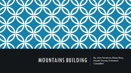 MOUNTAINS BUILDING By: Aisa Feratovic, Diany Rosa, Eniyah Garner, Francesca Cancellieri.