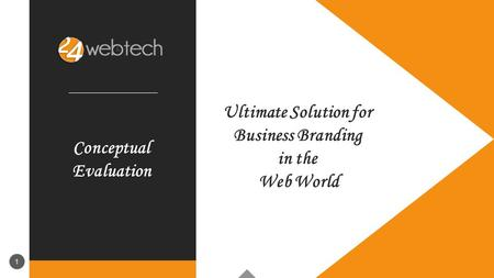 11 Conceptual Evaluation 1 Ultimate Solution for Business Branding in the Web World.