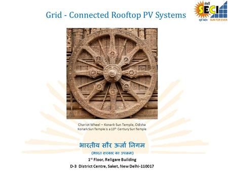 Grid - Connected Rooftop PV Systems भारतीय सौर ऊर्जा निगम ( भारत सरकार का उपक्रम ) 1 st Floor, Religare Building D-3 District Centre, Saket, New Delhi-110017.