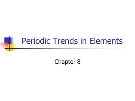 Periodic Trends in Elements Chapter 8. 8.1 Electronic Structure and the Periodic Table Objectives Correlate the position of an element in the periodic.