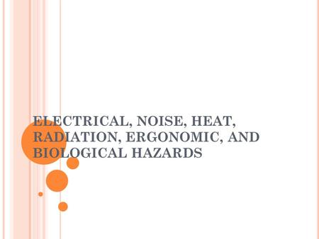 ELECTRICAL, NOISE, HEAT, RADIATION, ERGONOMIC, AND BIOLOGICAL HAZARDS.