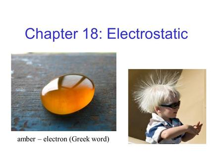 Chapter 18: Electrostatic amber – electron (Greek word)