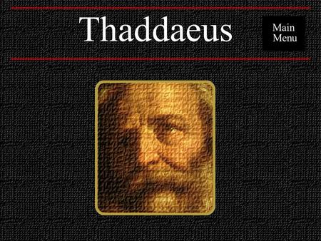 Thaddaeus Main Menu. Encounters with Jesus  Thaddaeus was selected as one of Christ's twelve apostles. (Matthew 10:2-4; Acts 1:13)Matthew 10:2-4Acts.
