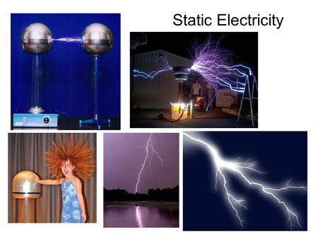 Static Electricity. Static Electricity All Around Us The shocks you get from walking across a carpet and touching a metal doorknob look like small lightning.