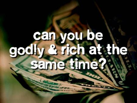 Can You Be Rich and Godly? Definitions: Poor: Unable to meet basic needs to sustain life (Lev 19:10; 23:22).Poor: Unable to meet basic needs to sustain.