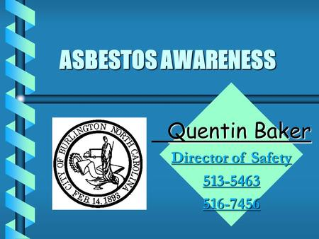 ASBESTOS AWARENESS Quentin Baker Director of Safety 513-5463516-7456.