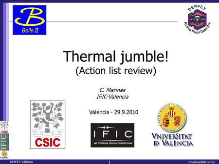 Thermal jumble! (Action list review) C. Marinas IFIC-Valencia DEPFET-Valencia 1 Valencia - 29.9.2010.