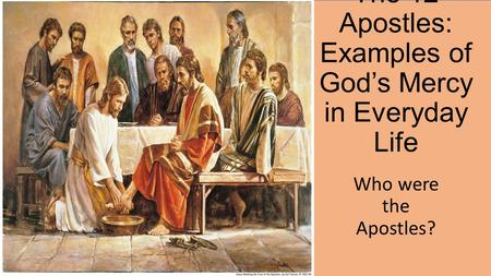 The 12 Apostles: Examples of God's Mercy in Everyday Life Who were the Apostles?