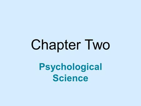 Chapter Two Psychological Science. RESEARCH GOALS Basic Research Answers fundamental questions about behavior – e.g., how nerves conduct impulses from.