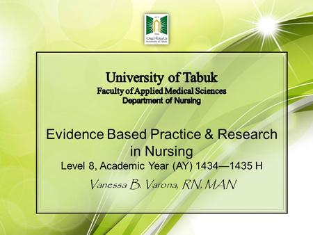 Evidence Based Practice & Research in Nursing Level 8, Academic Year (AY) 1434—1435 H Vanessa B. Varona, RN, MAN.