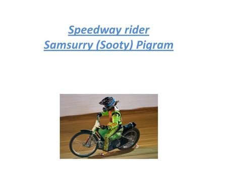 Speedway rider Samsurry (Sooty) Pigram. samsurry Pigram early life I started racing when I was about eleven years old in Broome on Junior bikes up until.