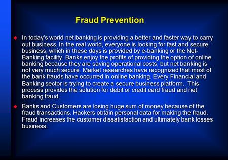 Fraud Prevention  In today's world net banking is providing a better and faster way to carry out business. In the real world, everyone is looking for.