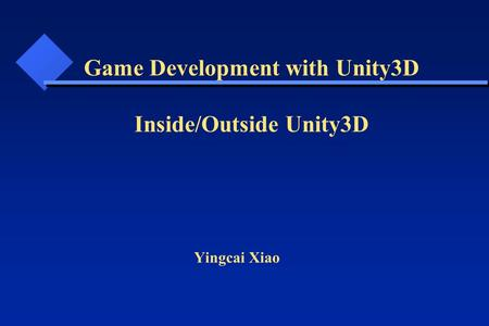Yingcai Xiao Game Development with Unity3D Inside/Outside Unity3D.