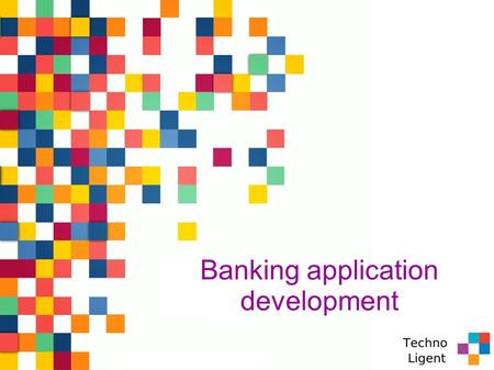 Banking application development. Abstract In recent years, the banking and financial sector has become one of the most vibrant sector in the Indian economy.